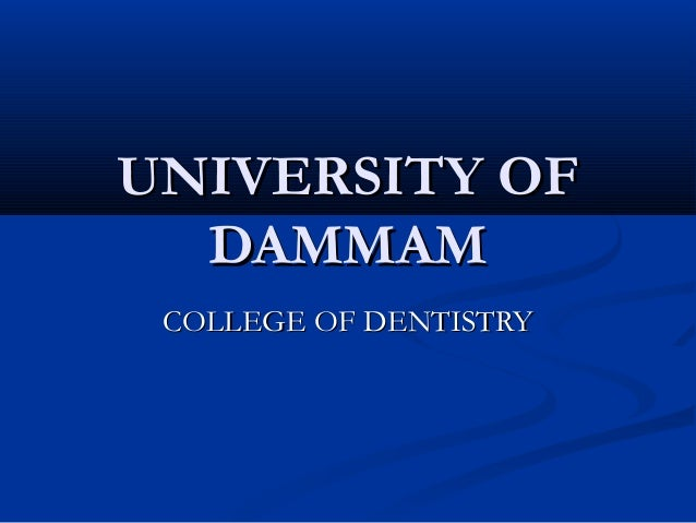 UNIVERSITY OF DAMMAM COLLEGE OF DENTISTRY