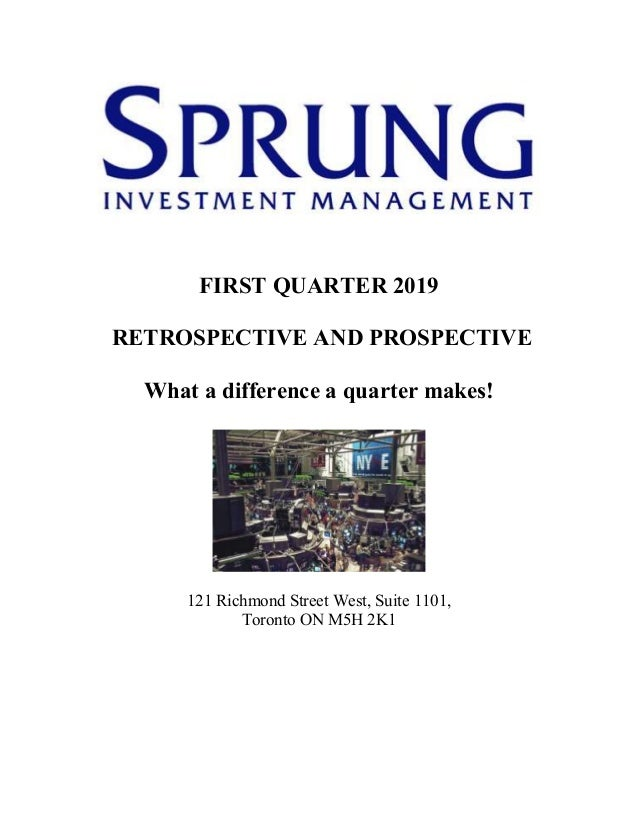 FIRST QUARTER 2019 RETROSPECTIVE AND PROSPECTIVE What a difference a quarter makes! 121 Richmond Street West, Suite 1101, ...