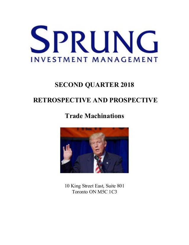 SECOND QUARTER 2018 RETROSPECTIVE AND PROSPECTIVE Trade Machinations 10 King Street East, Suite 801 Toronto ON M5C 1C3