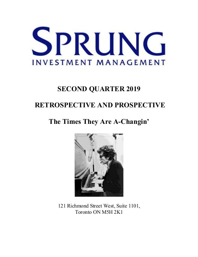 SECOND QUARTER 2019 RETROSPECTIVE AND PROSPECTIVE The Times They Are A-Changin' 121 Richmond Street West, Suite 1101, Toro...