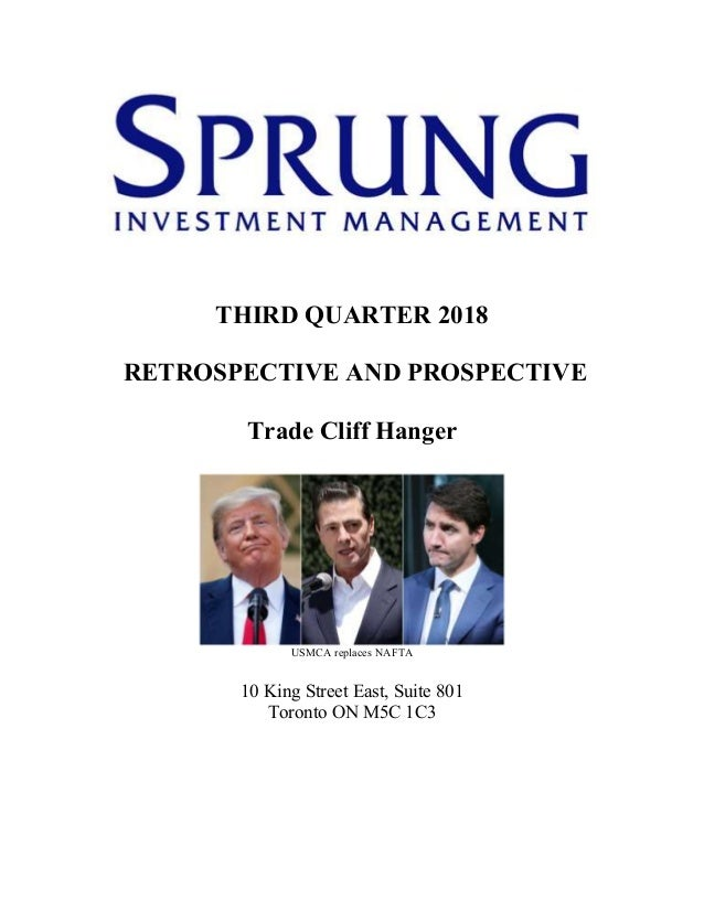 THIRD QUARTER 2018 RETROSPECTIVE AND PROSPECTIVE Trade Cliff Hanger USMCA replaces NAFTA 10 King Street East, Suite 801 To...