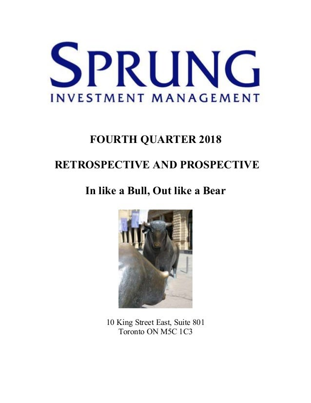 FOURTH QUARTER 2018 RETROSPECTIVE AND PROSPECTIVE In like a Bull, Out like a Bear 10 King Street East, Suite 801 Toronto O...