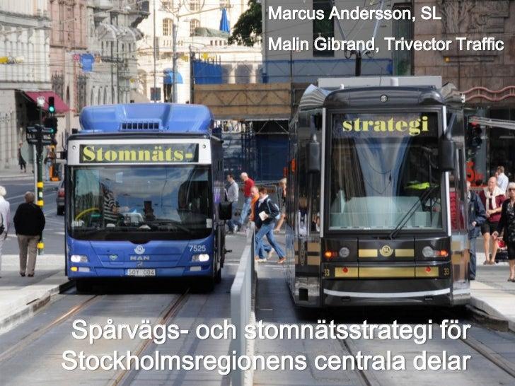 Marcus Andersson, SL                 Malin Gibrand, Trivector Traffic Spårvägs- och stomnätsstrategi förStockholmsregionen...