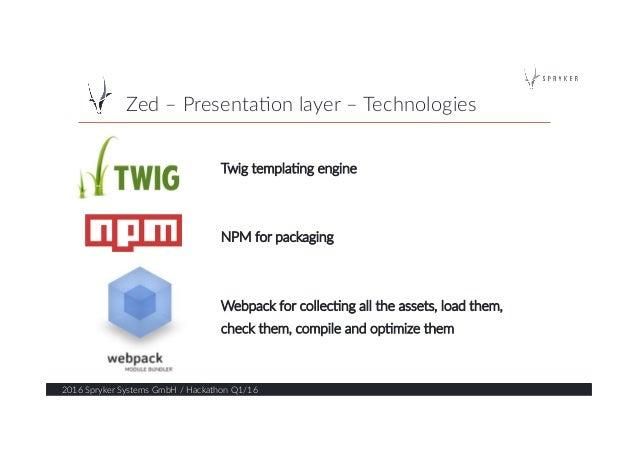 Zed – Presenta?on layer – Technologies  2016 Spryker Systems GmbH / Hackathon Q1/16  13  Twig templa?ng en...