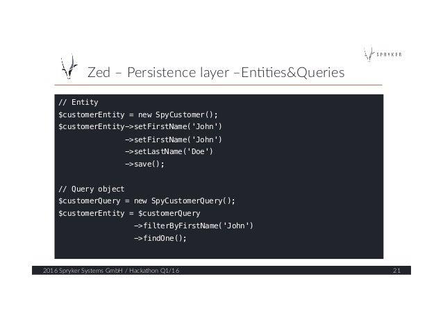 Zed – Persistence layer –En??es&Queries  2016 Spryker Systems GmbH / Hackathon Q1/16  21  // Entity! $custome...