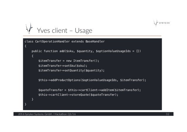 Yves client – Usage  2016 Spryker Systems GmbH / Hackathon Q1/16  32  class CartOperationHandler extends BaseH...