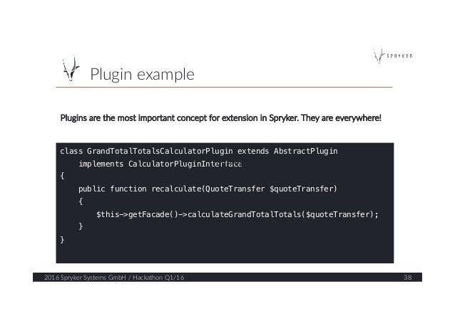 Plugin example  2016 Spryker Systems GmbH / Hackathon Q1/16  38  class GrandTotalTotalsCalculatorPlugin extends ...