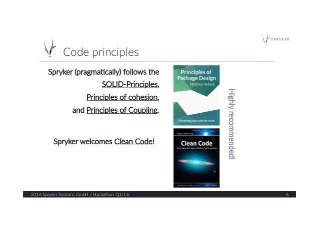 Code principles  2016 Spryker Systems GmbH / Hackathon Q1/16  6  Spryker (pragma?cally) follows the   SOLID...