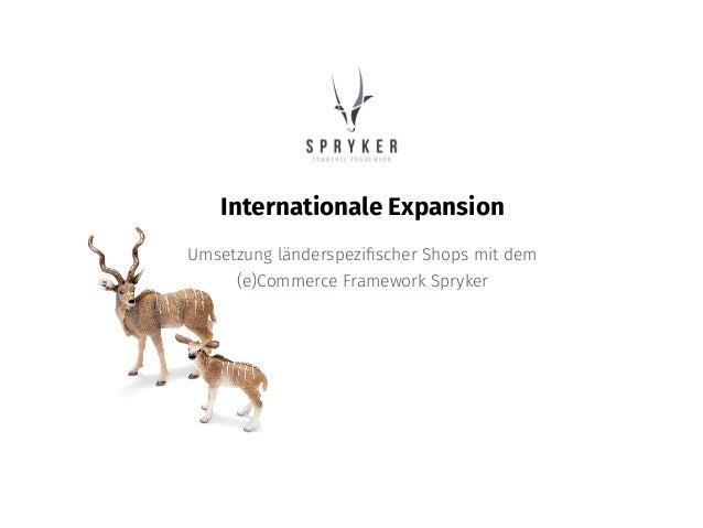 Internationale Expansion Umsetzung länderspezifischer Shops mit dem (e)Commerce Framework Spryker