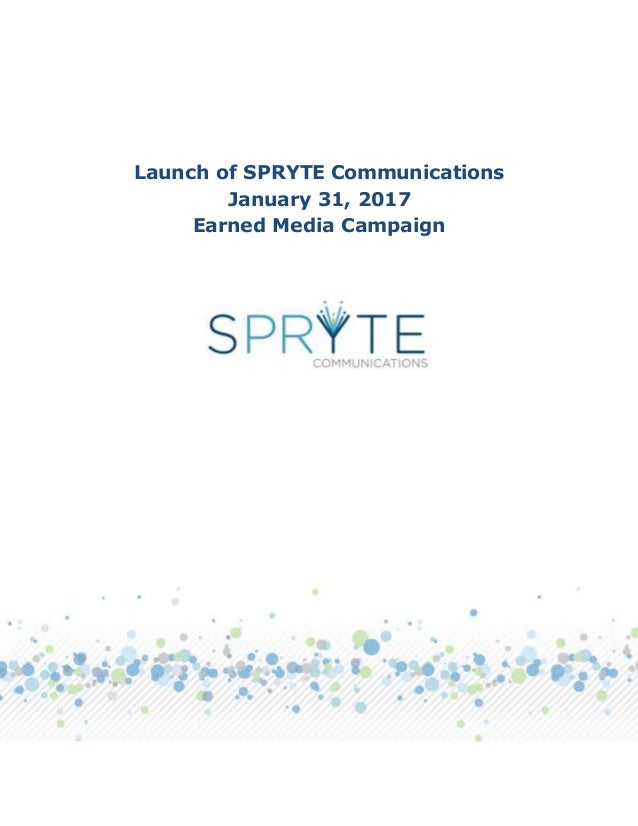 Launch of SPRYTE Communications January 31, 2017 Earned Media Campaign