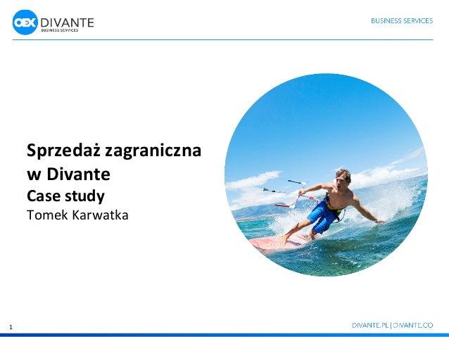 Sprzedaż  zagraniczna   w  Divante   Case  study   Tomek  Karwatka   1