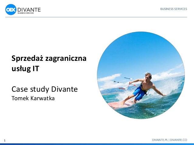 Sprzedaż zagraniczna usług IT Case study Divante Tomek Karwatka 1