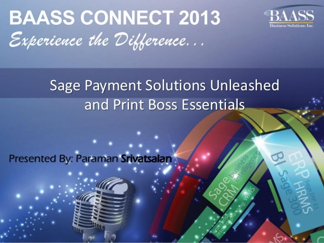 Sage Payment Solutions Unleashed and Print Boss Essentials Presented By: Paraman Srivatsalan