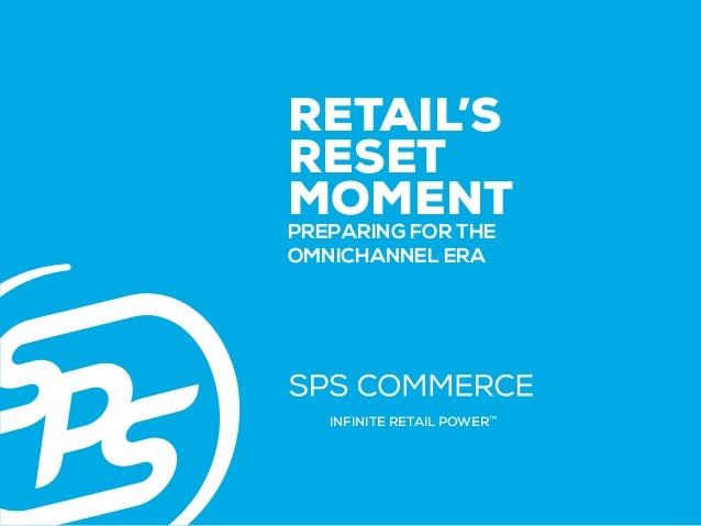 1 RETAIL'S RESET MOMENT PREPARING FOR THE OMNICHANNEL ERA INFINITE RETAIL POWERTM