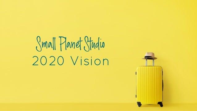 2020 Vision SmallPlanetStudio
