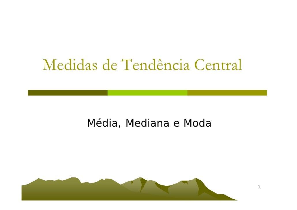 Medidas de Tendência Central         Média, Mediana e Moda                Medidas de Tendência Central   1