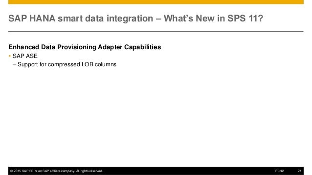 © 2015 SAP SE or an SAP affiliate company. All rights reserved. 21Public SAP HANA smart data integration – What's New in S...