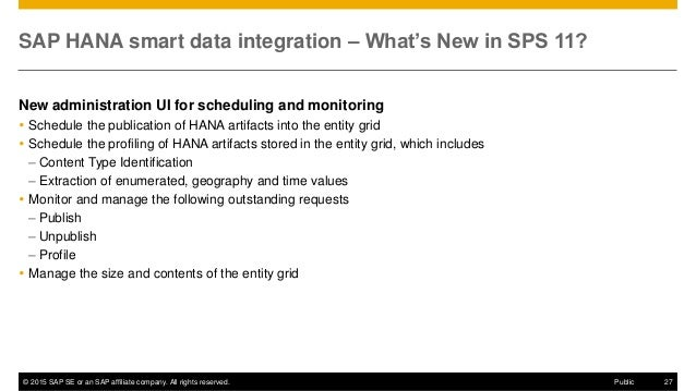 © 2015 SAP SE or an SAP affiliate company. All rights reserved. 27Public SAP HANA smart data integration – What's New in S...