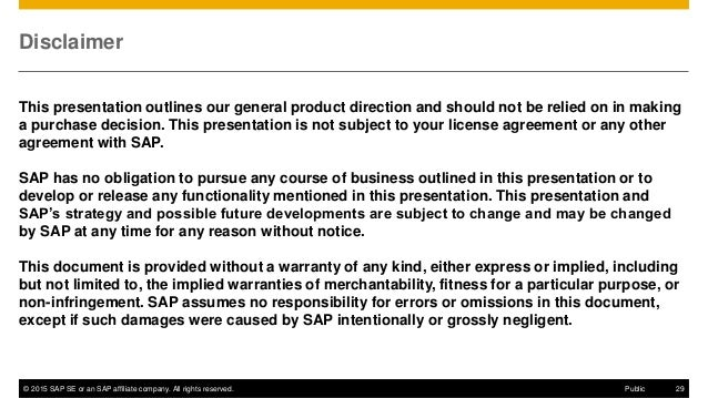 © 2015 SAP SE or an SAP affiliate company. All rights reserved. 29Public Disclaimer This presentation outlines our general...