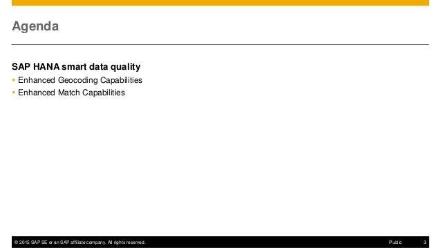 © 2015 SAP SE or an SAP affiliate company. All rights reserved. 3Public Agenda SAP HANA smart data quality  Enhanced Geoc...