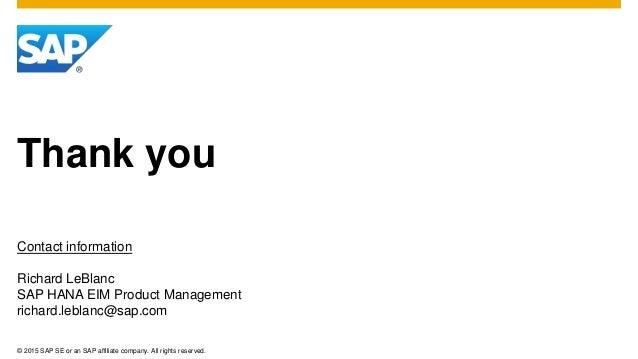 © 2015 SAP SE or an SAP affiliate company. All rights reserved. Thank you Contact information Richard LeBlanc SAP HANA EIM...