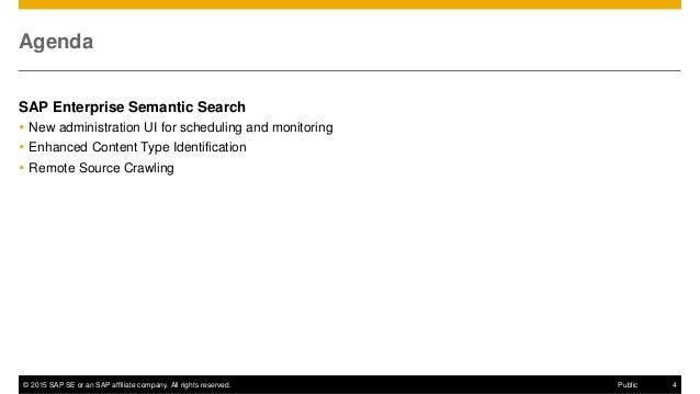 © 2015 SAP SE or an SAP affiliate company. All rights reserved. 4Public Agenda SAP Enterprise Semantic Search  New admini...