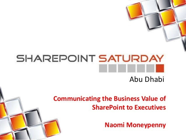 Communicating the Business Value of SharePoint to Executives Naomi Moneypenny Abu Dhabi