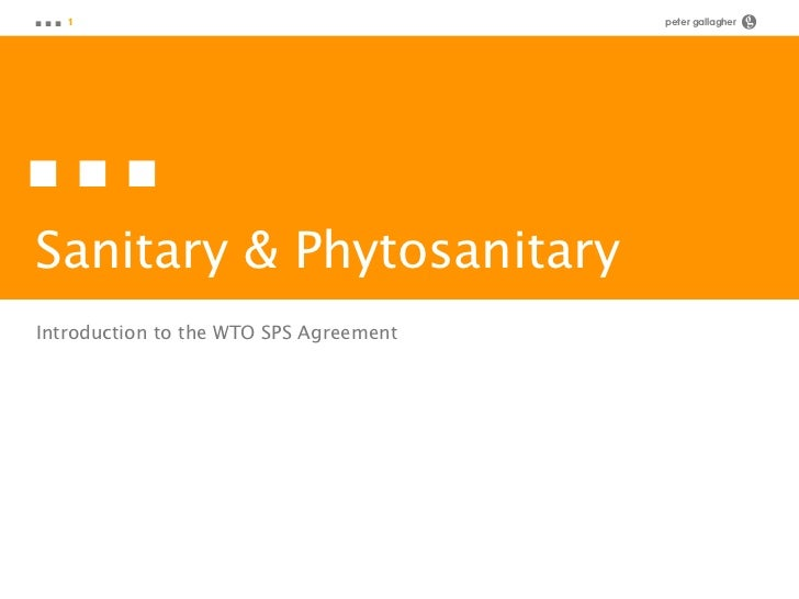 ■■■ 1                                   peter gallagher   g■■■Sanitary & PhytosanitaryIntroduction to the WTO SPS Agreement