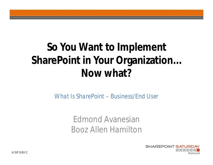 So You Want to Implement          SharePoint in Your Organization...                    Now what?               What Is Sh...