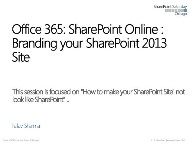 "Office 365: SharePoint Online : Branding your SharePoint 2013 Site This session is focused on ""How to make your SharePoint..."