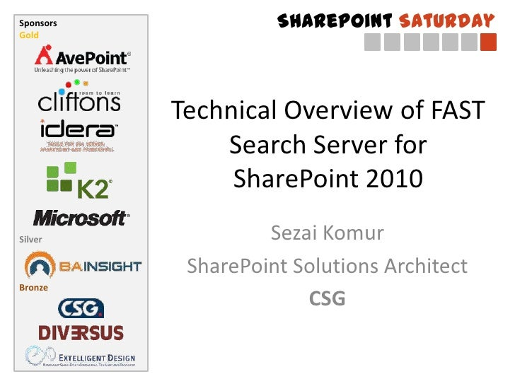 Sponsors             SharePoint SaturdayGold           Technical Overview of FAST               Search Server for         ...