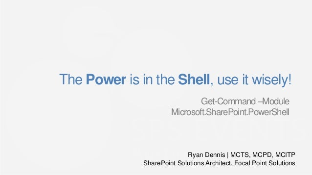 The Power is in the Shell, use it wisely!                               Get-Command –Module                       Microsof...