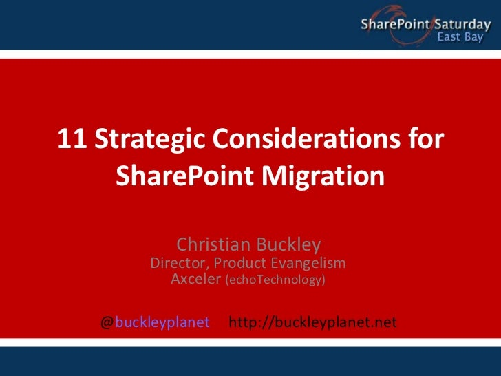 11 Strategic Considerations for SharePoint Migration<br />Christian BuckleyDirector, Product EvangelismAxceler (echoTechno...