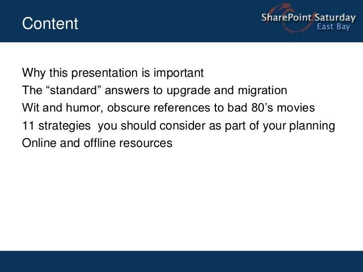 """Content<br />Why this presentation is important<br />The """"standard"""" answers to upgrade and migration<br />Wit and humor, o..."""