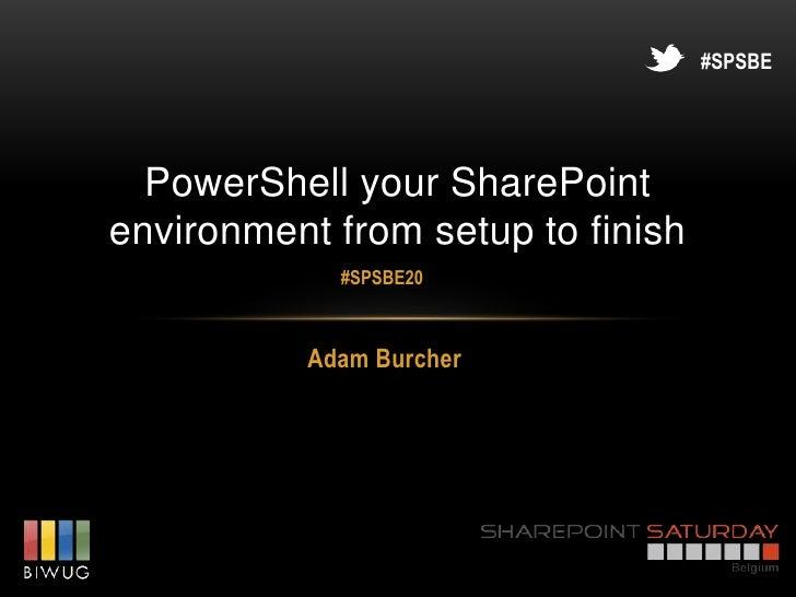 #SPSBE  PowerShell your SharePointenvironment from setup to finish             #SPSBE20           Adam Burcher