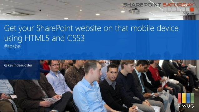 Get your SharePoint website on that mobile deviceusing HTML5 and CSS3#spsbe@kevinderudder
