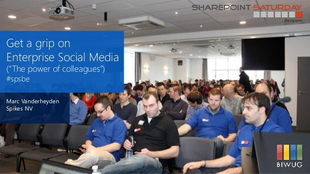 "Get a grip onEnterprise Social Media(""The power of colleagues"")#spsbeMarc VanderheydenSpikes NV"