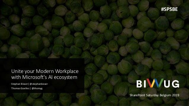 Unite your Modern Workplace with Microsoft's AI ecosystem Stephan Bisser| @stephanbisser Thomas Goelles | @thomyg SharePoi...