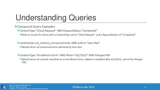 """SPSBermuda 2013 Understanding Queries Compound Query Examples ContentType:""""Check Request"""" AND RequestStatus:""""Completed"""" ..."""