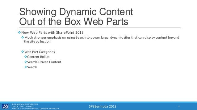 SPSBermuda 2013 Showing Dynamic Content Out of the Box Web Parts New Web Parts with SharePoint 2013 Much stronger emphas...