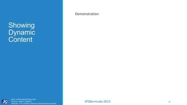 SPSBermuda 2013 Showing Dynamic Content Demonstration BLOG: WWW.MIKEORYSZAK.COM TWITTER: @NEXT_CONNECT LINKEDIN: HTTP://WW...