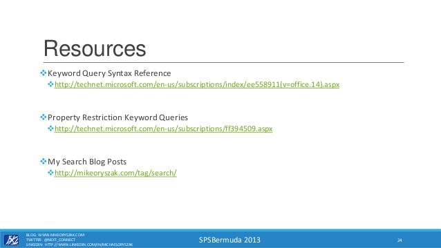 SPSBermuda 2013 Resources Keyword Query Syntax Reference http://technet.microsoft.com/en-us/subscriptions/index/ee558911...