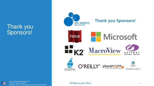 SPSBermuda 2013 Thank you Sponsors! BLOG: WWW.MIKEORYSZAK.COM TWITTER: @NEXT_CONNECT LINKEDIN: HTTP://WWW.LINKEDIN.COM/IN/...