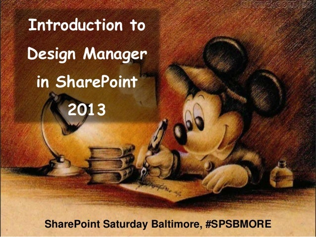 Introduction toDesign Managerin SharePoint2013SharePoint Saturday Baltimore, #SPSBMORE
