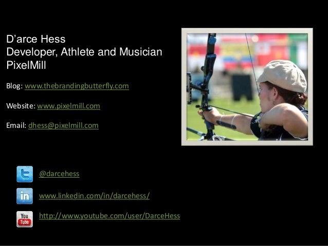D'arce HessDeveloper, Athlete and MusicianPixelMillBlog: www.thebrandingbutterfly.comWebsite: www.pixelmill.comEmail: dhes...