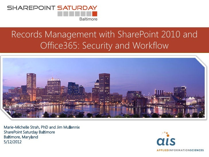 Records Management with SharePoint 2010 and          Office365: Security and WorkflowMarie-Michelle Strah, PhD and Jim Mul...