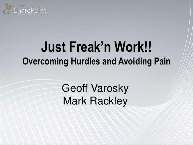 Just Freak'n Work!! Overcoming Hurdles and Avoiding Pain Geoff Varosky Mark Rackley