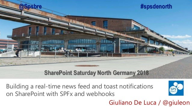 SharePoint Saturday North Germany 2018 Building a real-time news feed and toast notifications on SharePoint with SPFx and ...