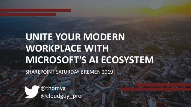 @thomyg @cloudguy_pro UNITE YOUR MODERN WORKPLACE WITH MICROSOFT'S AI ECOSYSTEM SHAREPOINT SATURDAY BREMEN 2019
