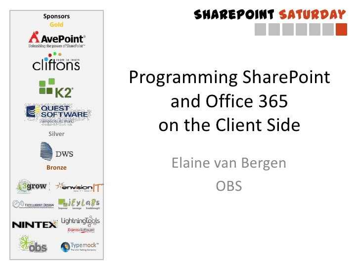 Sponsors          SharePoint Saturday  Gold           Programming SharePoint                and Office 365 Silver         ...